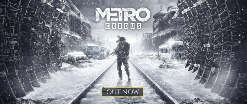 METRO EXODUS IS OUT NOW